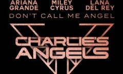 Ariana Grande - Don't Call Me Angel (Charlie's Angels) ft Miley Cyrus & Lana Del Rey